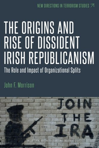 The Origins and Rise of Dissident Irish Republicanism: The Role and Impact of Organizational Splits New Directions in Terrorism Studies) PDF Download Free