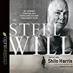 Steel Will: My Journey Through Hell to Become the Man I Was Meant to Be | Shilo Harris,Robin Overby Cox