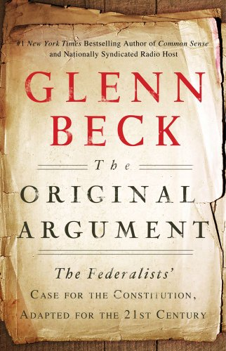The Original Argument: The Federalists' Case for the Constitution, Adapted for the 21st Century, Glenn Beck