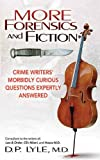 More Forensics and Fiction: Crime Writers Morbidly Curious Questions Expertly Answered (Marder and Mayhem)