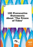 img - for 100 Provocative Statements about the Prince of Tides book / textbook / text book