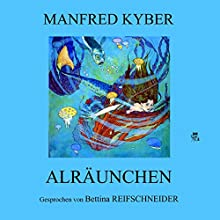 Alräunchen Hörbuch von Manfred Kyber Gesprochen von: Bettina Reifschneider