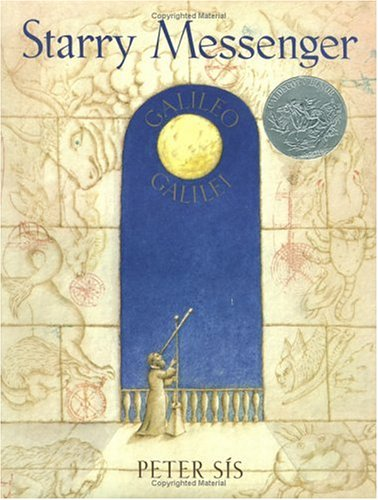 Starry Messenger: A Book Depicting the Life of a Famous Scientist, Mathematician, Astronomer, Philosopher, Physicist, Galileo Galilei (Caldecott Honor Book)