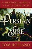 Persian Fire: The First World Empire and the Battle for the West (0385513119) by Tom Holland