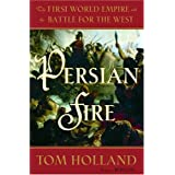 Persian Fire: The First World Empire and the Battle for the West ~ Tom Holland