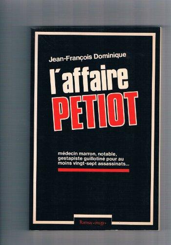 L'Affaire Petiot : Médecin marron, gestapiste, guillotiné pour au moins vingt-sept assassinats