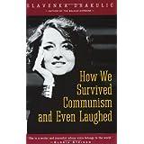 How We Survived Communism & Even Laughed ~ Slavenka Drakulic