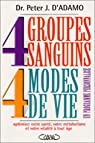 4 Groupes sanguins - 4 Modes de vie : Un programme personnalis� pour optimiser votre sant�, votre m�tabolisme par D`Adamo