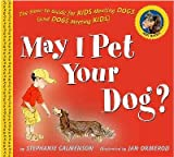 img - for [ May I Pet Your Dog?: The How-To Guide for Kids Meeting Dogs (and Dogs Meeting Kids)[ MAY I PET YOUR DOG?: THE HOW-TO GUIDE FOR KIDS MEETING DOGS (AND DOGS MEETING KIDS) ] By Calmenson, Stephanie ( Author )Apr-01-2007 Hardcover book / textbook / text book