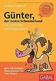 Günter, der innere Schweinehund: Ein tierisches Motivationsbuch