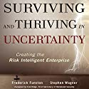Surviving and Thriving in Uncertainty: Creating The Risk Intelligent Enterprise Audiobook by Frederick Funston, Stephen Wagner Narrated by Frederick Funston