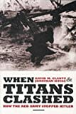 When Titans Clashed: How the Red Army Stopped Hitler (184158049X) by Glantz, David M.