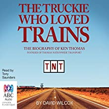 The Truckie Who Loved Trains: The Biography of Ken Thomas (       UNABRIDGED) by David Wilcox Narrated by Tony Saunders
