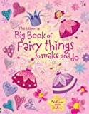 Various Big Book of Fairy Things to Make and Do (Usborne Activities)