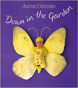 Down In The Garden Anne Geddes 9781559120173 Amazoncom