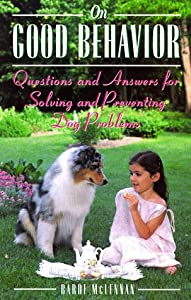 On Good Behavior Questions And Answers For Solving And Preventing Dog Problems from Howell Book House