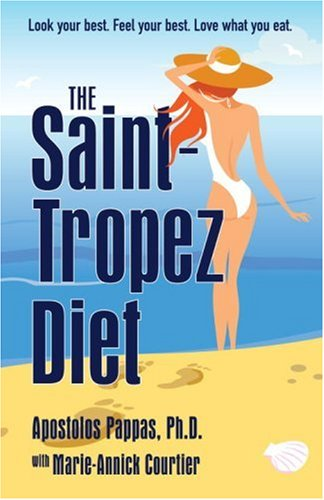 The Saint-Tropez Diet: The Delicious and Healthy Weight Loss Plan Presenting the Best Scientific Principles of the French and Mediterranean Omega-3 Diets