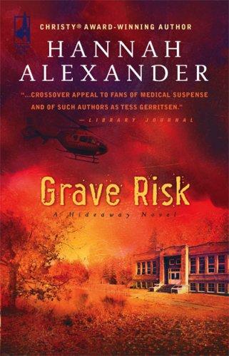 Grave Risk (Hideaway Series #7) (Steeple Hill Women's Fiction #43), HANNAH ALEXANDER