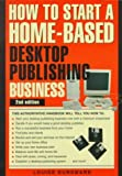 How to Start a Home-Based Desktop Publishing Business (Home-Based Business Series)