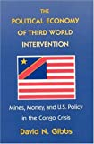 The Political Economy of Third World Intervention: Mines, Money, and U.S. Policy in the Congo Crisis (American Politics and Political Economy Series)