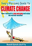 img - for Every Persons Guide to Climate Change: How I learned to stop worrying and enjoy the warmer weather book / textbook / text book