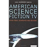 "American Science Fiction TV: ""Star Trek"", ""Stargate"" and Beyond (Popular TV Genres)by Jan Johnson-Smith"