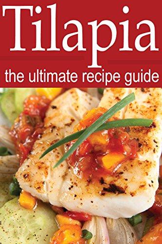 Tilapia - The Ultimate Recipe Guide by Daniel Tyler
