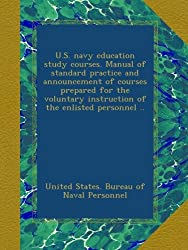 U.S. navy education study courses. Manual of standard practice and announcement of courses prepared for the voluntary instruction of the enlisted personnel ..