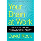 Your Brain at Work: Strategies for Overcoming Distraction, Regaining Focus, and Working Smarter All Day Long ~ David Rock