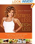 Stress Less, Weigh Less: Follow Holly...
