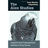 The Alex Studies: Cognitive and Communicative Abilities of Grey Parrots ~ Irene M. Pepperberg