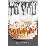 Happy Birthday to You ~ Brian Rowe