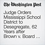 Judge Orders Mississippi School District to Desegregate, 62 Years after Brown v. Board of Education | Emma Brown