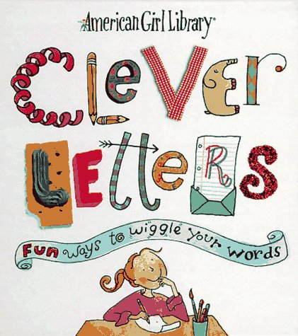Clever Letters: Fun Ways to Wiggle Your Words (American Girl Library)
