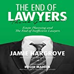 The End of Lawyers, Thank Goodness!: Estate Planning and the End of Inefficient Lawyers | Jamie Hargrove,Roger Madden