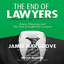 The End of Lawyers, Thank Goodness!: Estate Planning and the End of Inefficient Lawyers Audiobook by Jamie Hargrove, Roger Madden Narrated by Lee Rutherford
