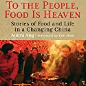 To the People, Food Is Heaven: Stories of Food and Life in a Changing China (       UNABRIDGED) by Audra Ang Narrated by Emily Zeller