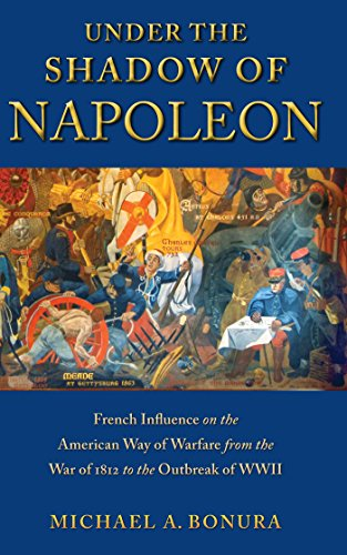 Under the Shadow of Napoleon: French Influence on the American Way of Warfare from Independence to the Eve of World War