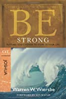 Be Strong ( Joshua ): Putting God's Power to Work in Yourlife (Be Series Commentary)