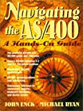 Navigating the AS/400: A Hands-On Guide (2nd Edition) (0138625581) by Enck, John
