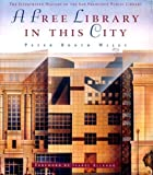 img - for A Free Library in This City: The Illustrated History of the San Francisco Public Library book / textbook / text book