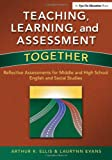 img - for Teaching, Learning, and Assessment Together: Reflective Assessments for Middle and High School English and Social Studies book / textbook / text book