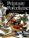 echange, troc Colette Lamarque - Peinture sur porcelaine : Techniques pour tous