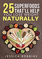 Weight Loss: 25 Superfoods that'll help you lose weight naturally (English Edition)