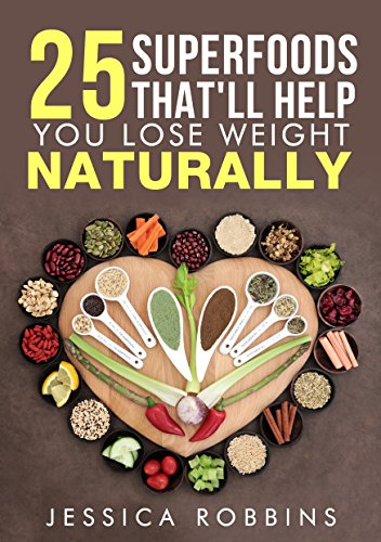 Weight Loss: 25 Superfoods that'll help you lose weight naturally by Jessica Robbins