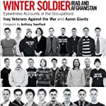 Winter Soldier: Iraq and Afghanistan: Eyewitness Accounts of the Occupations | Aaron Glantz (editor),Iraq Veterans Against the War,Anthony Swofford (Foreword)