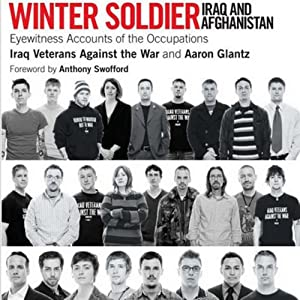 Winter Soldier: Iraq and Afghanistan: Eyewitness Accounts of the Occupations | [Aaron Glantz (editor), Iraq Veterans Against the War, Anthony Swofford (Foreword)]