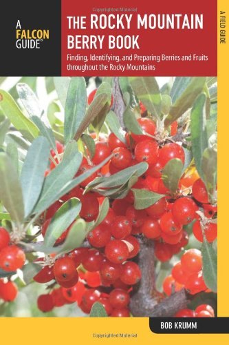 The Rocky Mountain Berry Book, 2Nd: Finding, Identifying, And Preparing Berries And Fruits Throughout The Rocky Mountains (Nuts And Berries Series)