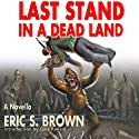 Last Stand in a Dead Land (       UNABRIDGED) by Eric S. Brown Narrated by Coleman Ford