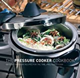 The Pressure Cooker Cookbook : 100 Contemporary Recipes for the Time-Pressured Cook image
